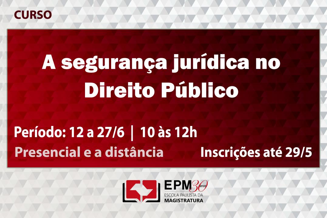 Segurança jurídica no Direito Público será debatida em curso da EPM