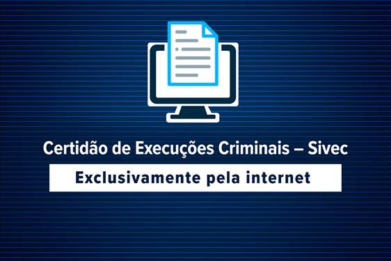 Certidão de Execuções Criminais – Sivec pode ser obtida pela internet