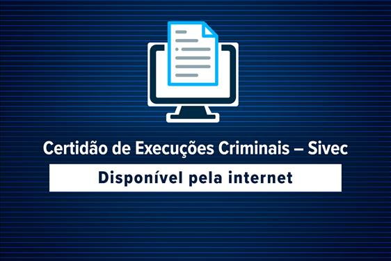 Certidão de Execuções Criminais – Sivec será disponibilizada pela internet