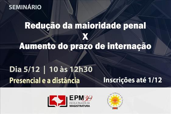 EPM e CIJ realizarão o seminário 'Redução da maioridade penal x aumento do prazo de internação'