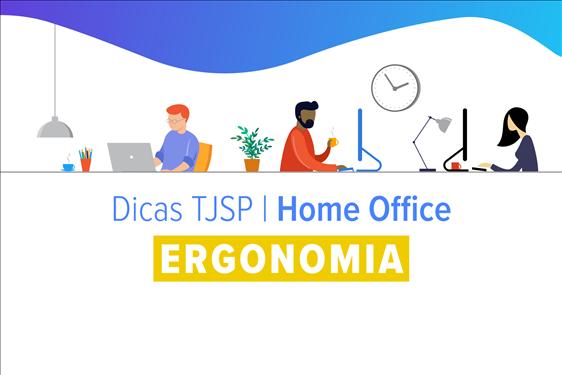 #TrabalhoRemotoTJSP – Dicas saudáveis de ergonomia