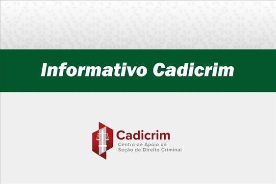 Seção de Direito Criminal divulga novas edições do 'Informativo Cadicrim'