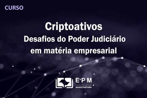 EPM promoverá o curso 'Criptoativos: desafios do Poder Judiciário em matéria empresarial'
