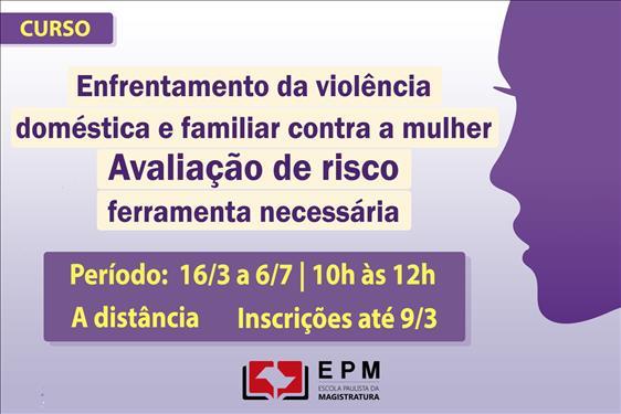 EPM realizará o curso 'Enfrentamento da violência doméstica e familiar contra a mulher: avaliação de risco, ferramenta necessária'
