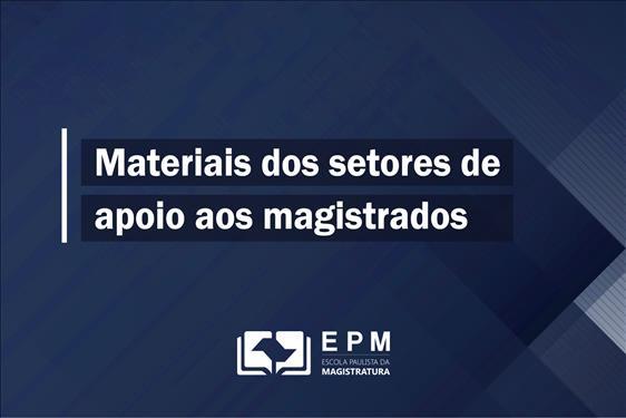 EPM disponibiliza links de acesso aos materiais produzidos pelos setores de apoio aos magistrados do TJSP