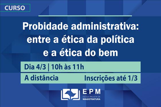 EPM realizará o curso 'Probidade administrativa: entre a ética da política e a ética do bem'