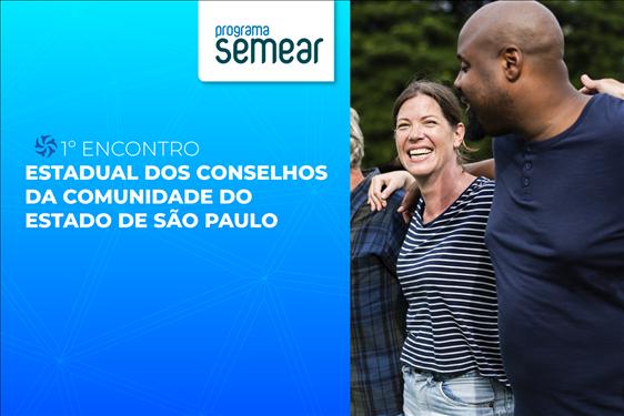 Projeto Semear promove 1º Encontro dos Conselhos da Comunidade de São Paulo