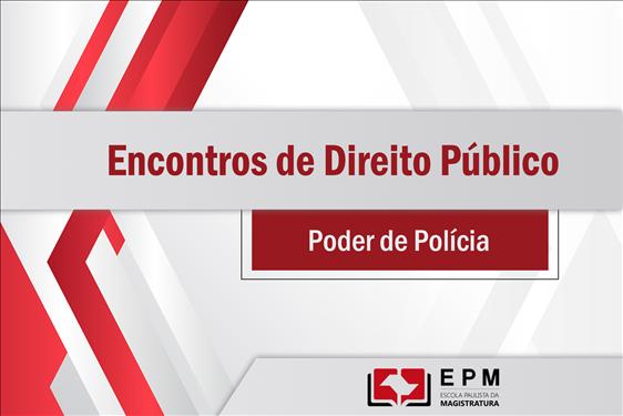 'Poder de Polícia' será debatido nos 'Encontros de Direito Público' da próxima quarta-feira (23)
