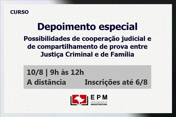 EPM realizará o curso 'Depoimento especial – possibilidades de cooperação judicial e de compartilhamento de prova entre Justiça Criminal e de Família'