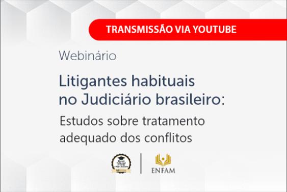 Enfam promoverá o webinário 'Litigantes habituais no Judiciário brasileiro: estudos sobre tratamento adequado dos conflitos'