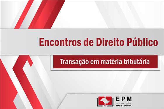 Transação em matéria tributária será debatida nos 'Encontros de Direito Público' dessa quarta-feira (4)