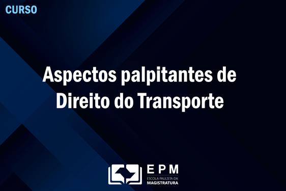 Direito do Transporte será debatido em curso da EPM