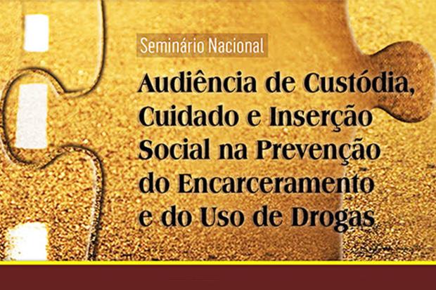 Fiocruz promove seminário 'Audiência de custódia, cuidado e inserção social na prevenção do encarceramento e do uso de drogas'