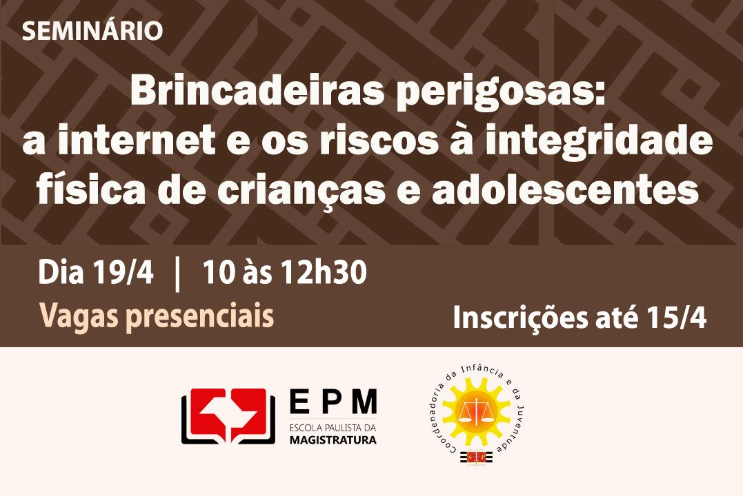 Brincadeiras perigosas serão discutidas em seminário da EPM e da CIJ
